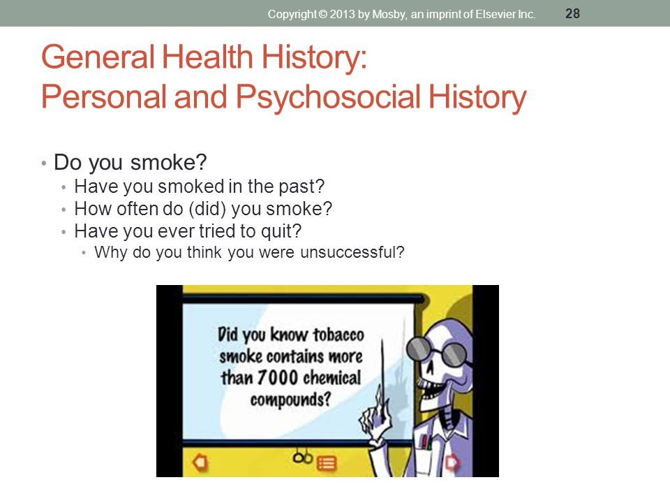 General Health History: Personal and Psychosocial History Do you smoke? Have you smoked in the past? How often do (did) you smoke? Have you ever tried