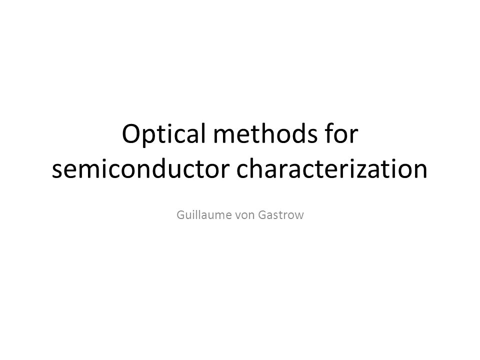 Optical methods for semiconductor characterization Guillaume von Gastrow