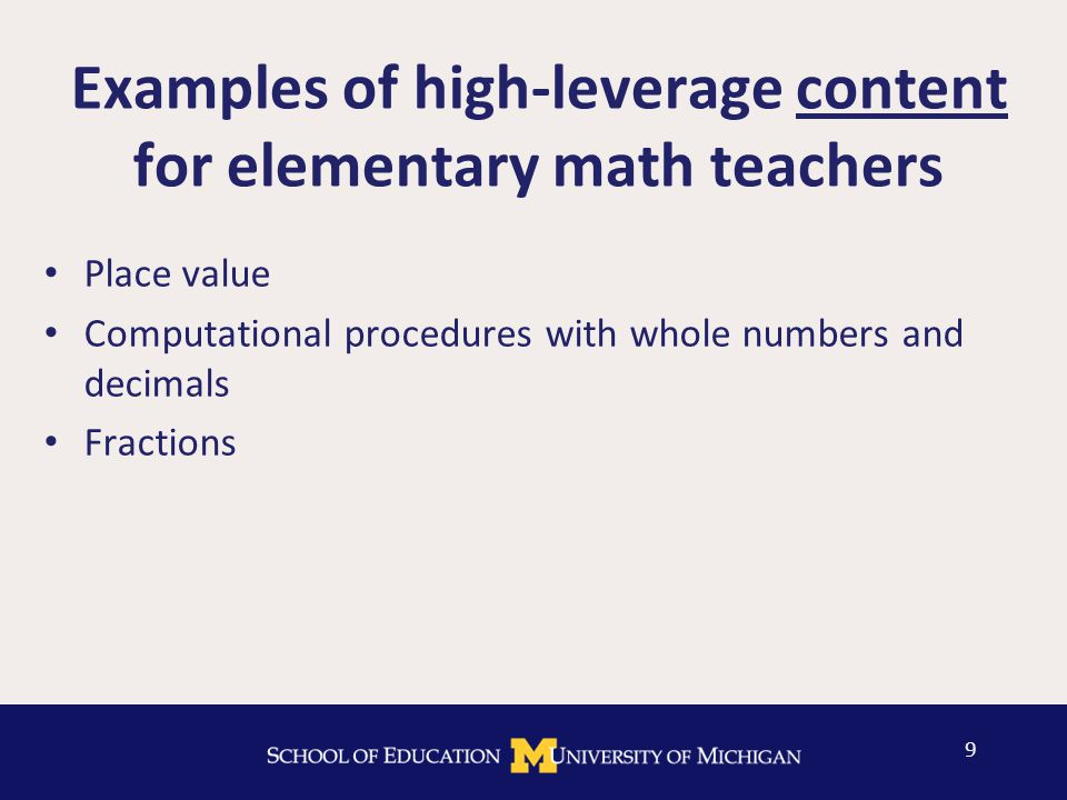 Examples of high-leverage content for elementary math teachers Place value Computational procedures with whole numbers and decimals Fractions 9
