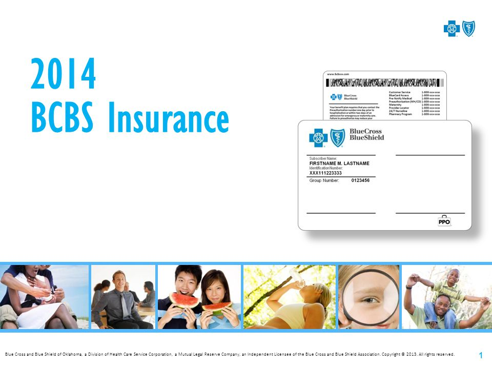 2014 BCBS Insurance Blue Cross and Blue Shield of Oklahoma, a Division of Health Care Service Corporation, a Mutual Legal Reserve Company, an Independent Licensee of the Blue Cross and Blue Shield Association.
