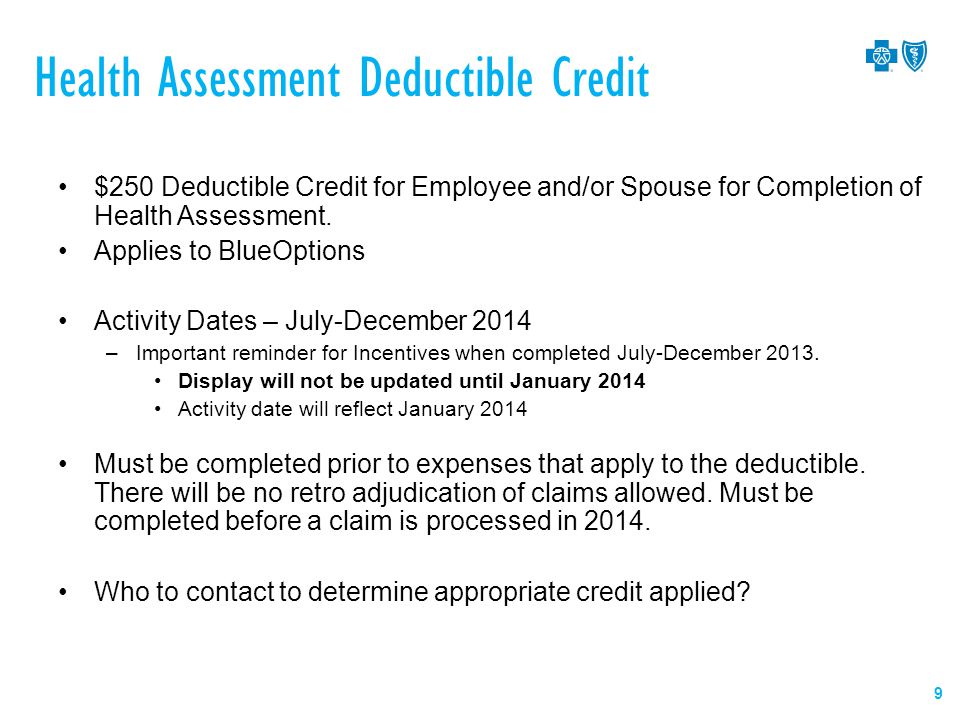 Health Assessment Deductible Credit $250 Deductible Credit for Employee and/or Spouse for Completion of Health Assessment.