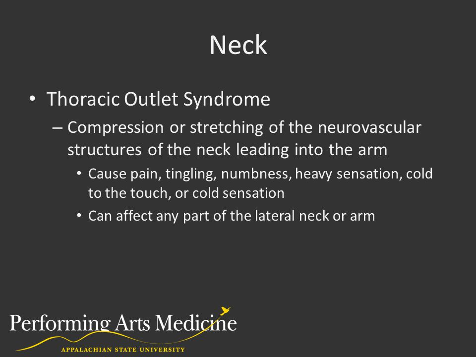 Neck Thoracic Outlet Syndrome – Compression or stretching of the neurovascular structures of the neck leading into the arm Cause pain, tingling, numbn
