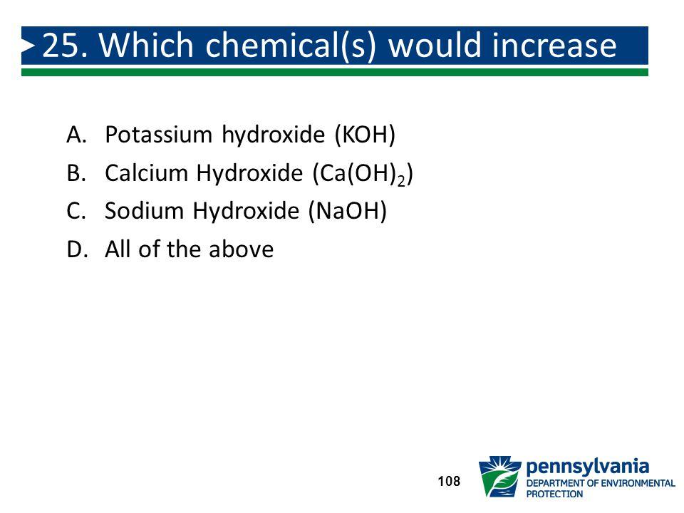 A.Potassium hydroxide (KOH) B.Calcium Hydroxide (Ca(OH) 2 ) C.Sodium Hydroxide (NaOH) D.All of the above 25.