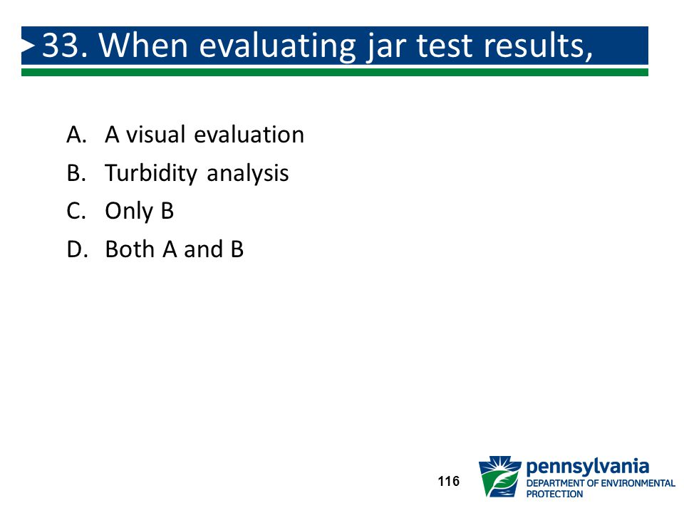 A.A visual evaluation B.Turbidity analysis C.Only B D.Both A and B 33.