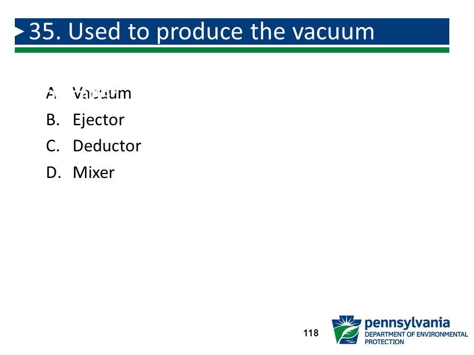 A.Vacuum B.Ejector C.Deductor D.Mixer 35.