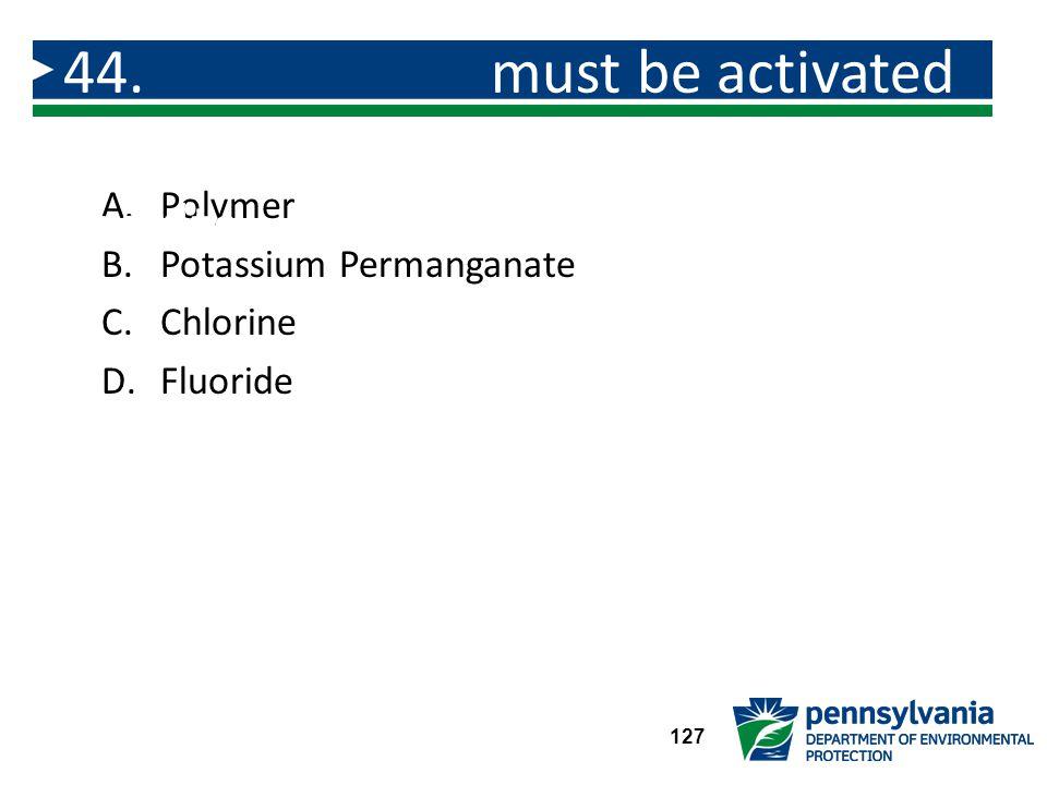 A.Polymer B.Potassium Permanganate C.Chlorine D.Fluoride 44.