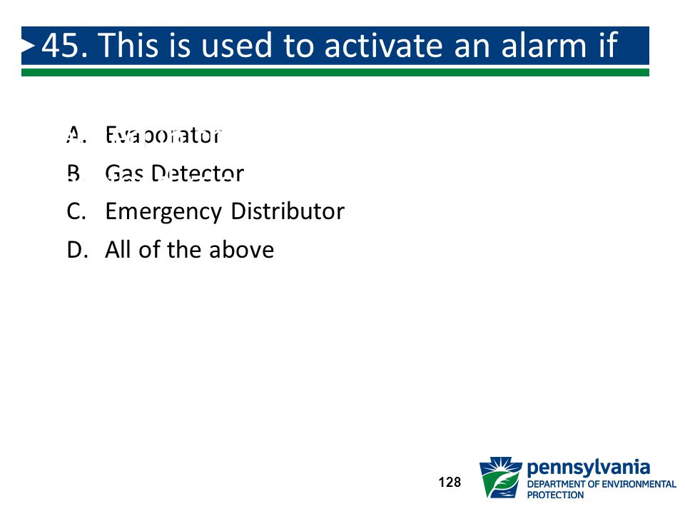 A.Evaporator B.Gas Detector C.Emergency Distributor D.All of the above 45.