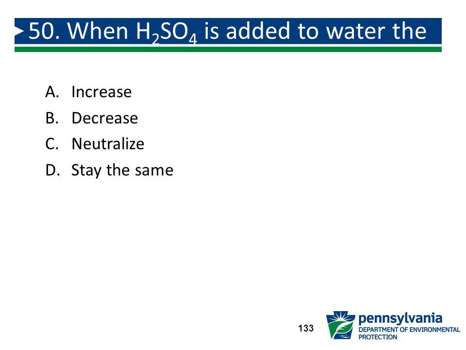 A.Increase B.Decrease C.Neutralize D.Stay the same 50.