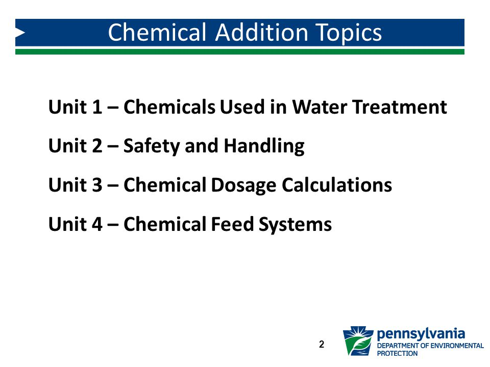 Unit 1 – Chemicals Used in Water Treatment Unit 2 – Safety and Handling Unit 3 – Chemical Dosage Calculations Unit 4 – Chemical Feed Systems Chemical Addition Topics 2