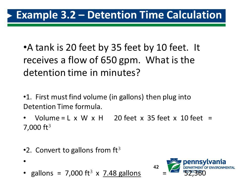 A tank is 20 feet by 35 feet by 10 feet.It receives a flow of 650 gpm.
