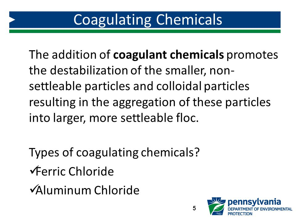 The addition of coagulant chemicals promotes the destabilization of the smaller, non- settleable particles and colloidal particles resulting in the aggregation of these particles into larger, more settleable floc.