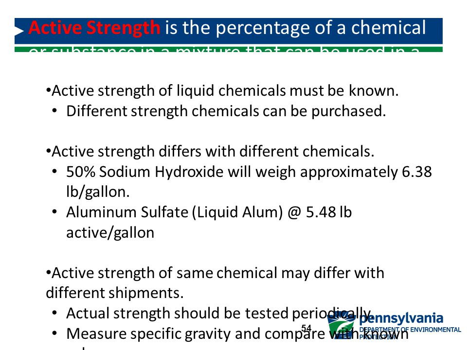 Active strength of liquid chemicals must be known.