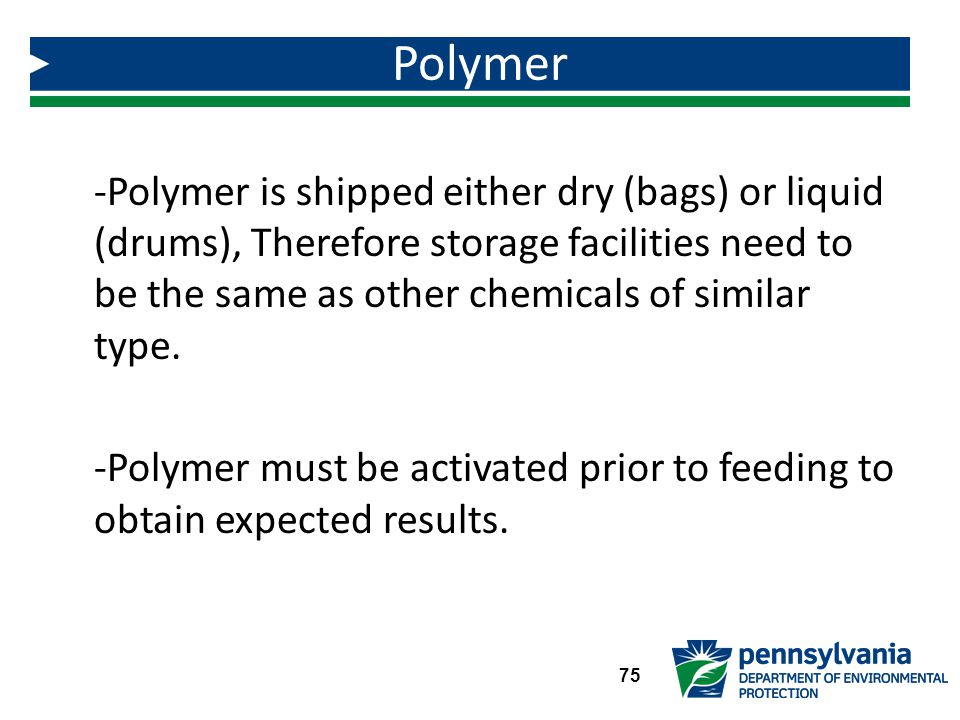 -Polymer is shipped either dry (bags) or liquid (drums), Therefore storage facilities need to be the same as other chemicals of similar type.