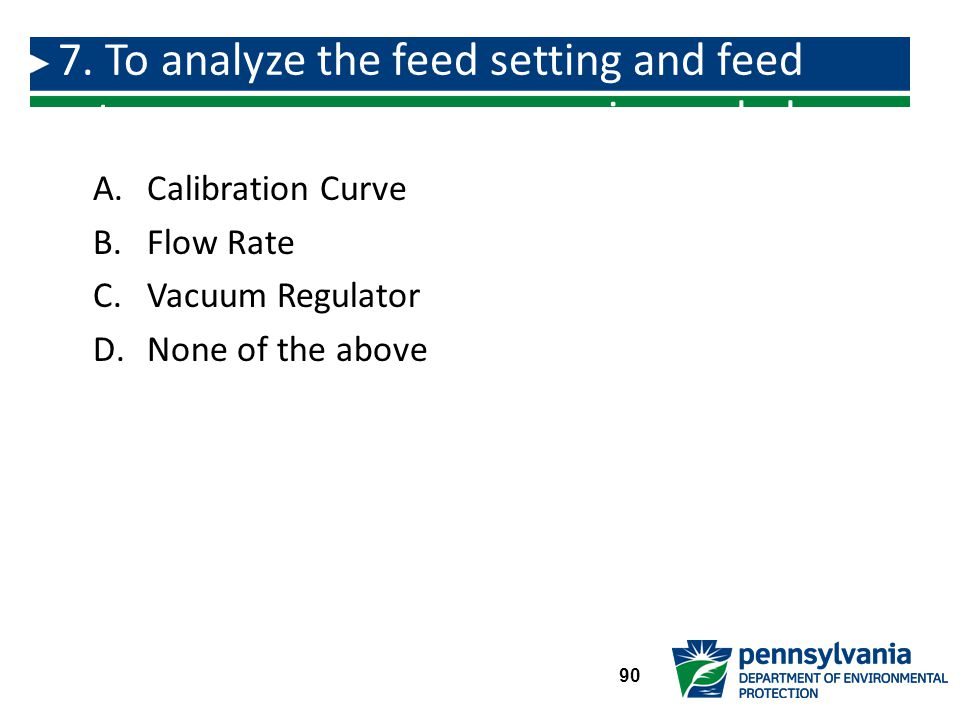 A.Calibration Curve B.Flow Rate C.Vacuum Regulator D.None of the above 7.