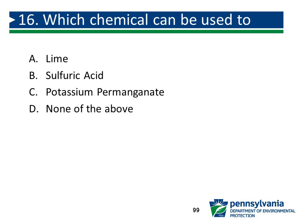 A.Lime B.Sulfuric Acid C.Potassium Permanganate D.None of the above 16.