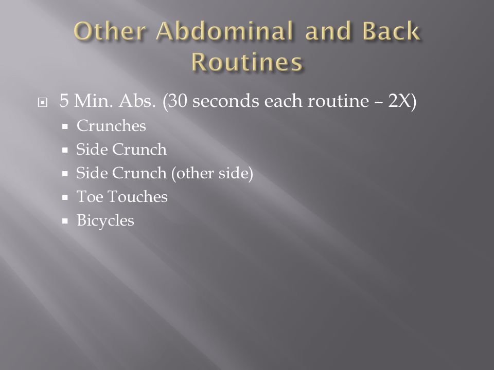  5 Min. Abs. (30 seconds each routine – 2X)  Crunches  Side Crunch  Side Crunch (other side)  Toe Touches  Bicycles