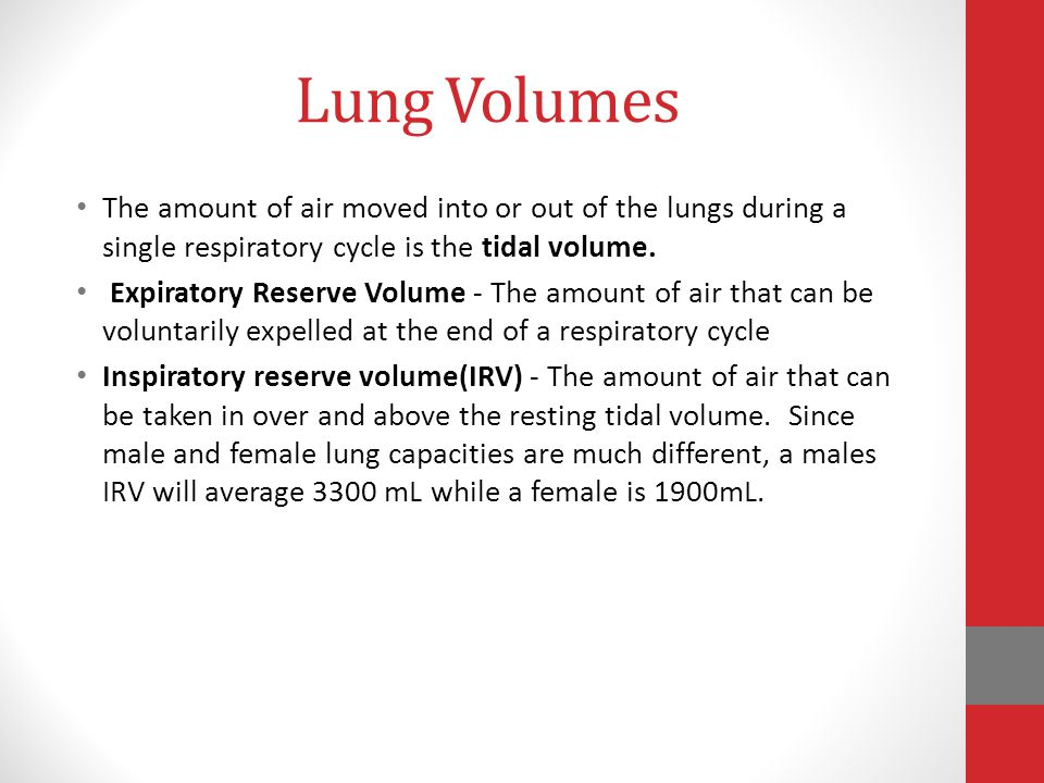Lung Volumes The amount of air moved into or out of the lungs during a single respiratory cycle is the tidal volume. Expiratory Reserve Volume - The a