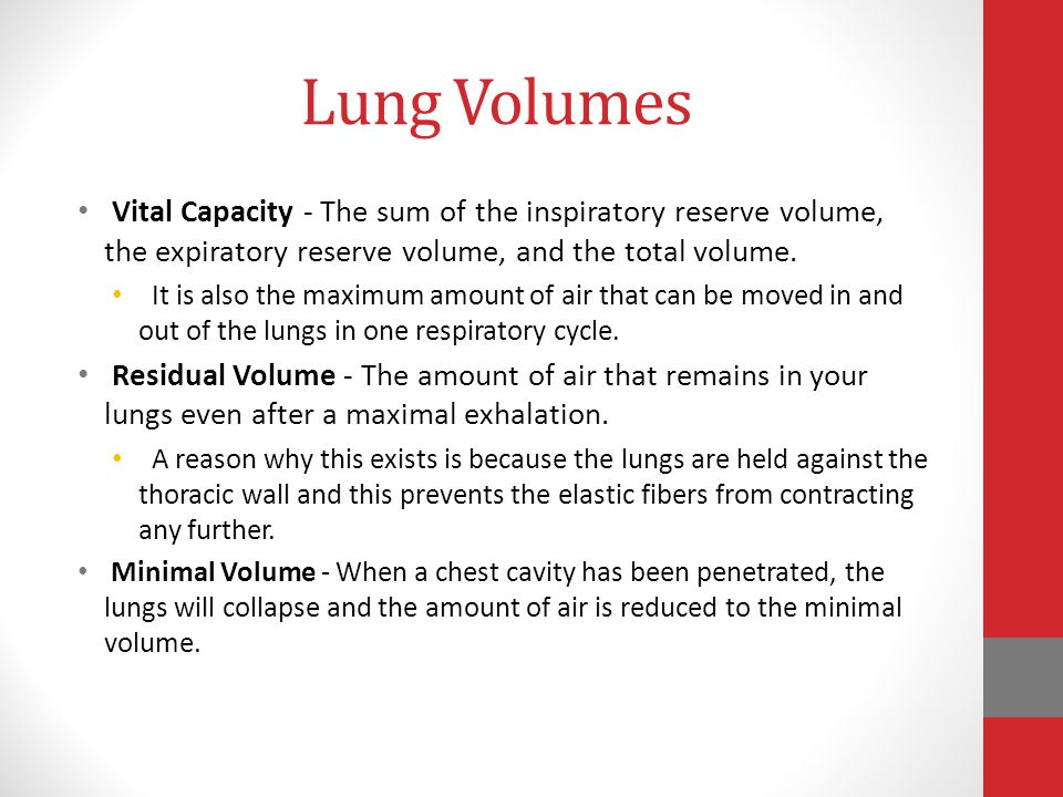 Lung Volumes Vital Capacity - The sum of the inspiratory reserve volume, the expiratory reserve volume, and the total volume. It is also the maximum a