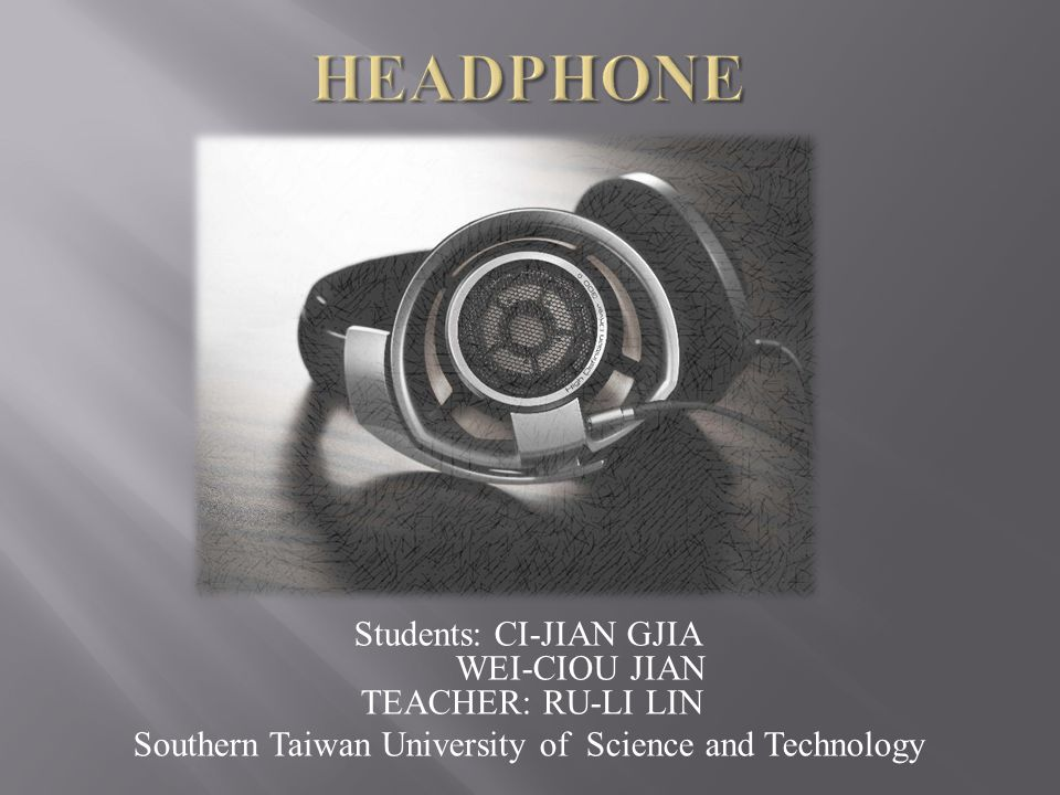 Students: CI-JIAN GJIA WEI-CIOU JIAN TEACHER: RU-LI LIN Southern Taiwan University of Science and Technology