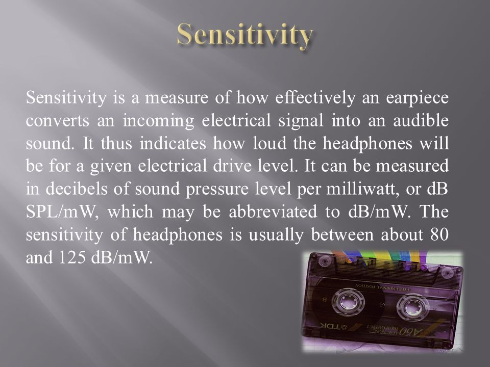 Sensitivity is a measure of how effectively an earpiece converts an incoming electrical signal into an audible sound.