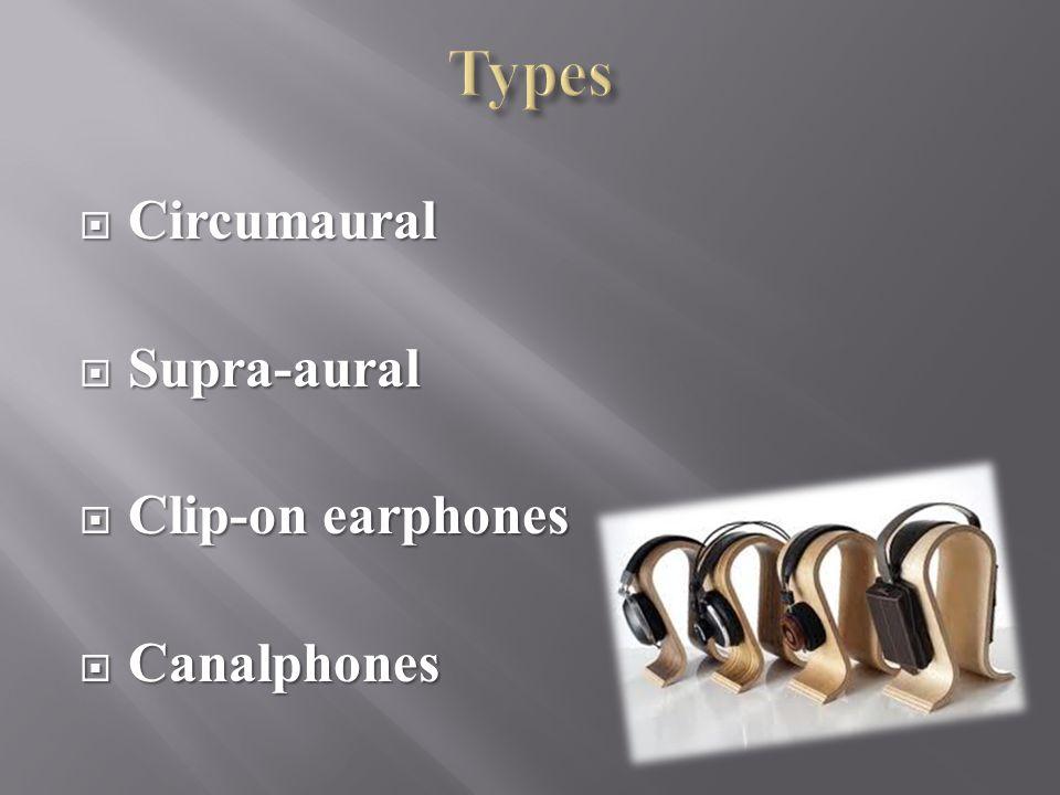  Circumaural  Supra-aural  Clip-on earphones  Canalphones