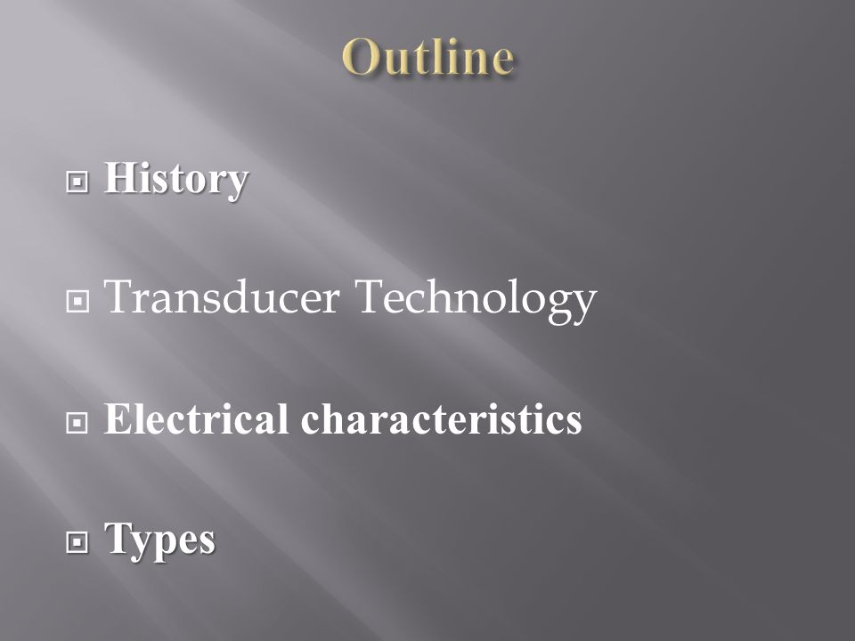  History  Transducer Technology  Electrical characteristics  Types