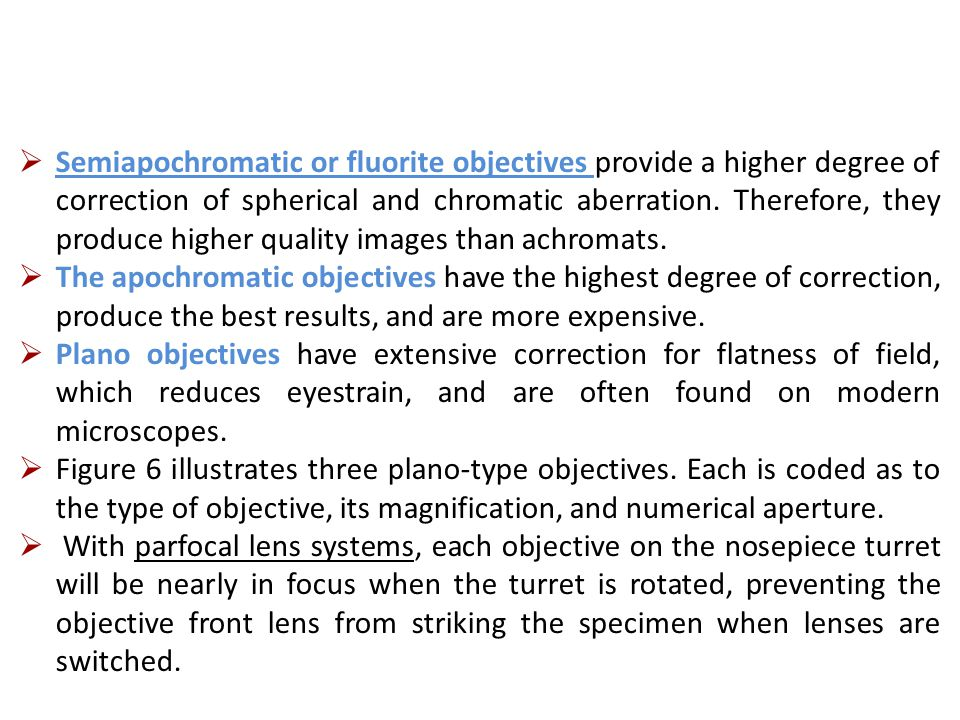  Semiapochromatic or fluorite objectives provide a higher degree of correction of spherical and chromatic aberration.