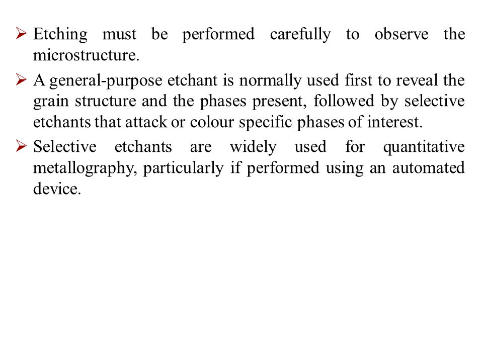  Etching must be performed carefully to observe the microstructure.
