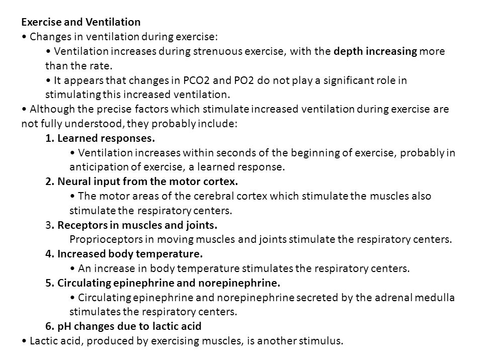 Exercise and Ventilation Changes in ventilation during exercise: Ventilation increases during strenuous exercise, with the depth increasing more than