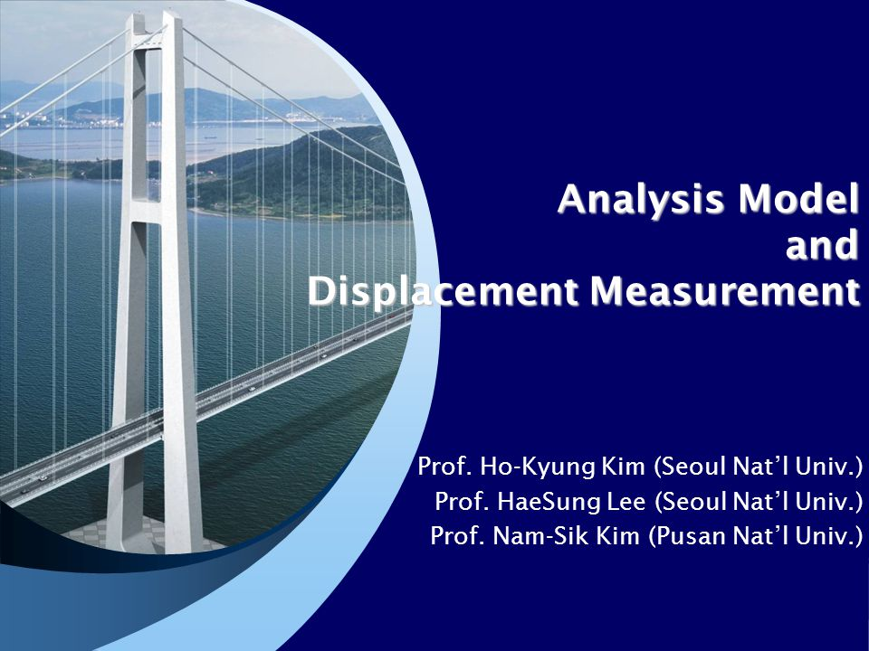 Analysis Model and Displacement Measurement Prof. Ho-Kyung Kim (Seoul Nat'l Univ.) Prof.