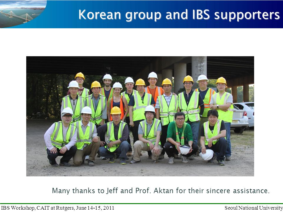 IBS Workshop, CAIT at Rutgers, June 14-15, 2011Seoul National University Korean group and IBS supporters Many thanks to Jeff and Prof.