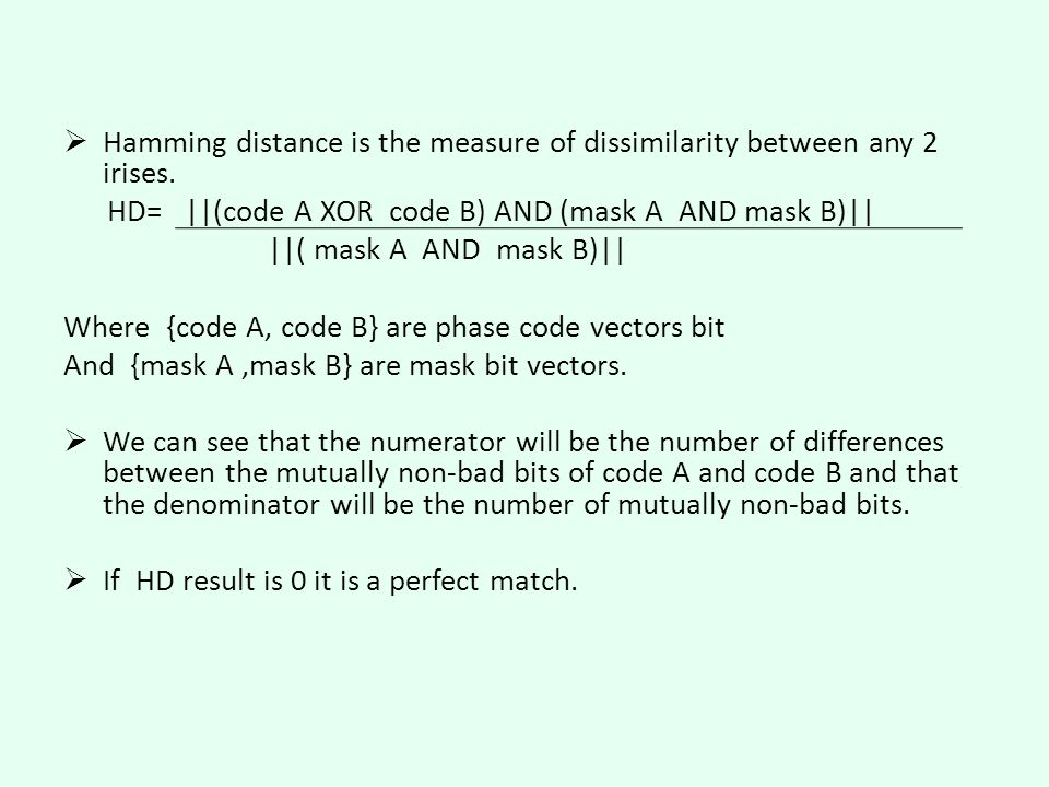  Hamming distance is the measure of dissimilarity between any 2 irises.