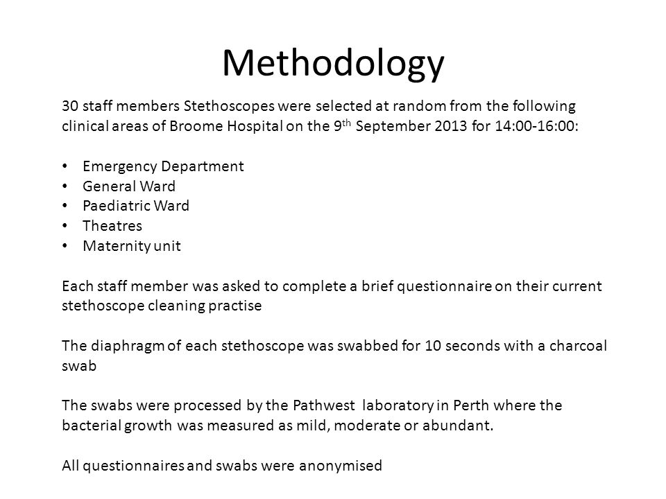 Methodology 30 staff members Stethoscopes were selected at random from the following clinical areas of Broome Hospital on the 9 th September 2013 for