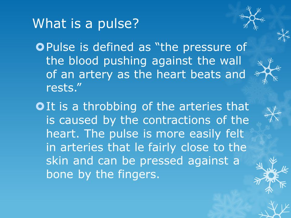 """What is a pulse?  Pulse is defined as """"the pressure of the blood pushing against the wall of an artery as the heart beats and rests.""""  It is a throb"""