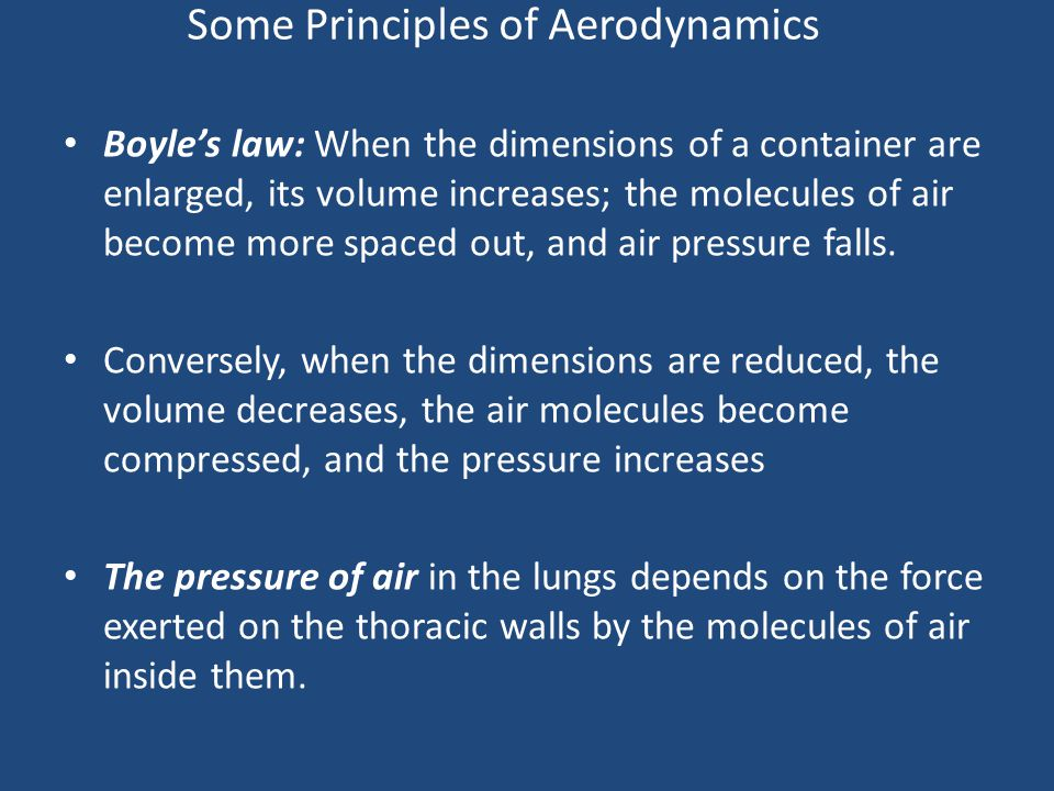 Some Principles of Aerodynamics Boyle's law: When the dimensions of a container are enlarged, its volume increases; the molecules of air become more s