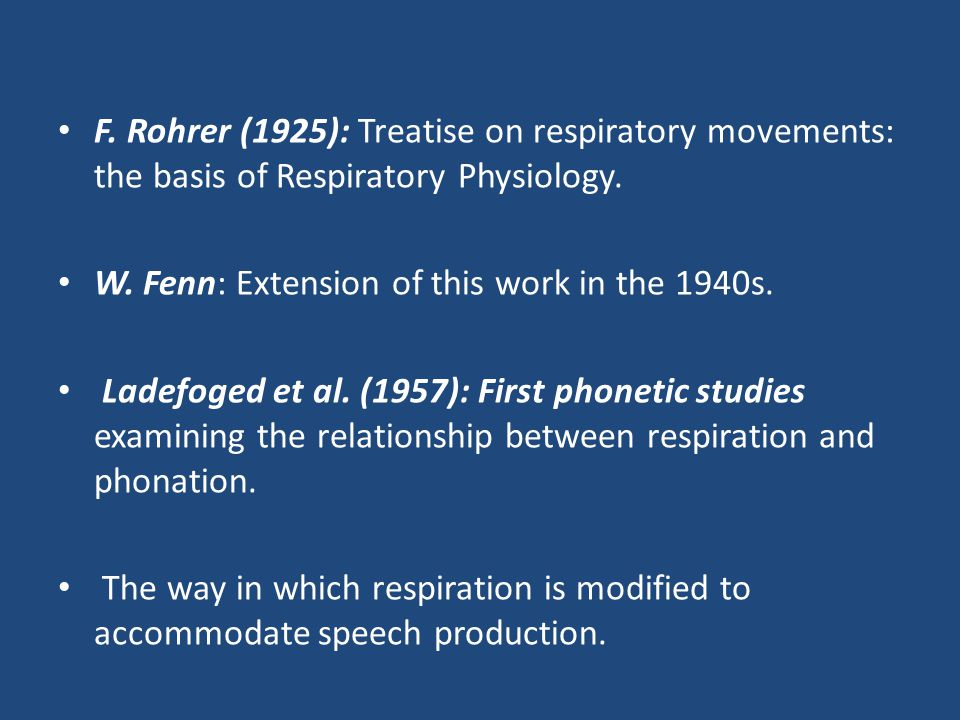 F. Rohrer (1925): Treatise on respiratory movements: the basis of Respiratory Physiology. W. Fenn: Extension of this work in the 1940s. Ladefoged et a