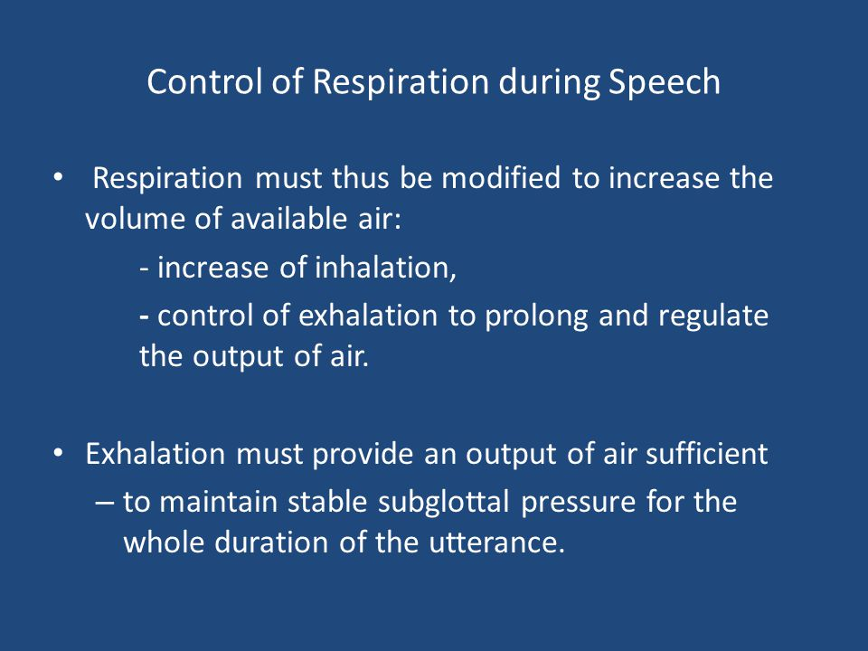 The respiratory cycle during Speech The respiratory cycle is profoundly altered by speech production The ratio between inhalation and exhalation > 1:4 and up to > 1:10 Inhalation is much faster (via the mouth rather than the nose), to avoid lengthy interruptions.