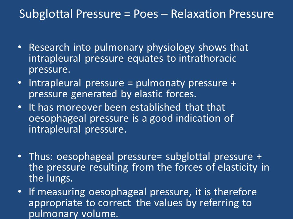 Subglottal Pressure = Poes – Relaxation Pressure Research into pulmonary physiology shows that intrapleural pressure equates to intrathoracic pressure