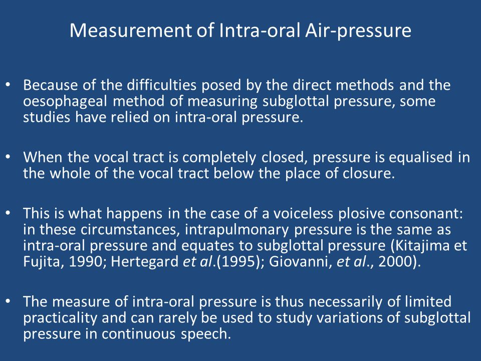 Measurement of Intra-oral Air-pressure Because of the difficulties posed by the direct methods and the oesophageal method of measuring subglottal pres