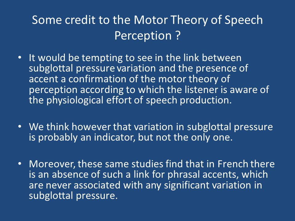 Some credit to the Motor Theory of Speech Perception ? It would be tempting to see in the link between subglottal pressure variation and the presence