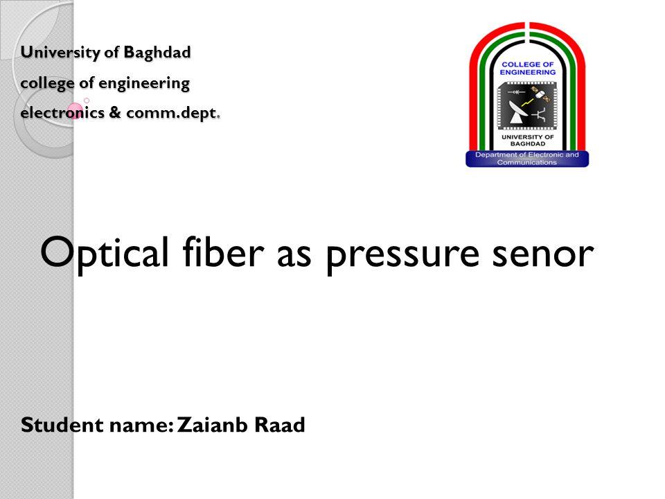 University of Baghdad college of engineering electronics & comm.dept. Optical fiber as pressure senor Student name: Zaianb Raad