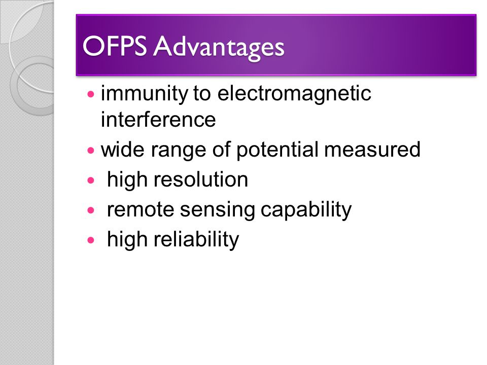 OFPS Advantages immunity to electromagnetic interference wide range of potential measured high resolution remote sensing capability high reliability