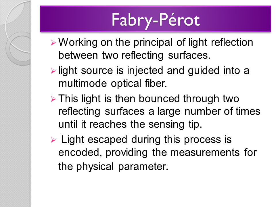 Fabry-PérotFabry-Pérot  Working on the principal of light reflection between two reflecting surfaces.  light source is injected and guided into a mu