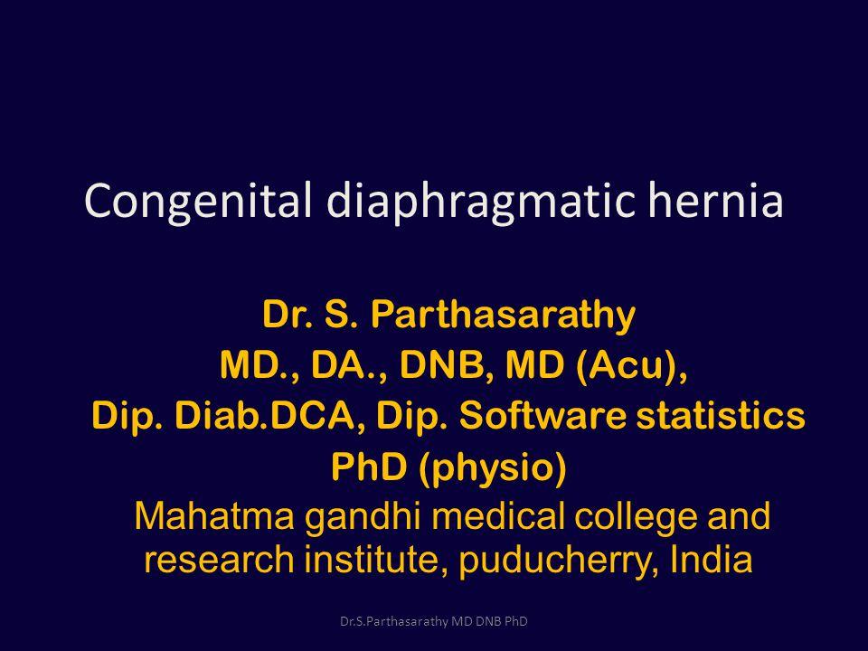 Congenital diaphragmatic hernia Dr.S. Parthasarathy MD., DA., DNB, MD (Acu), Dip.