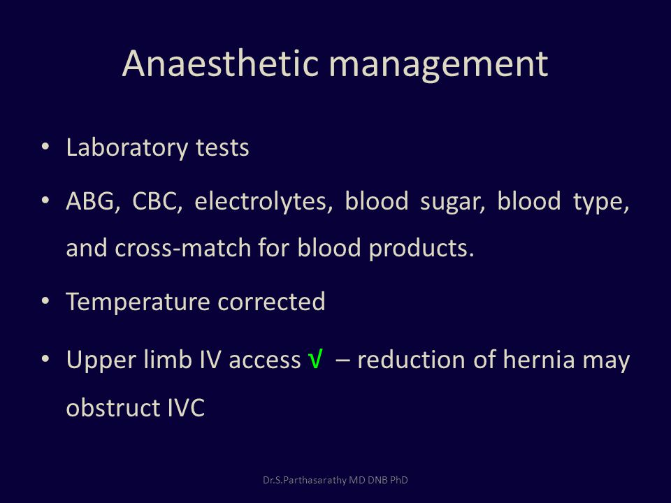 Anaesthetic management Laboratory tests ABG, CBC, electrolytes, blood sugar, blood type, and cross-match for blood products.