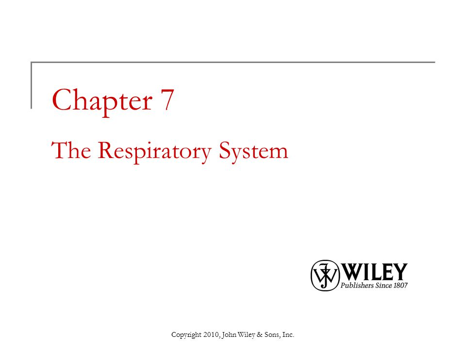Copyright 2010, John Wiley & Sons, Inc. Chapter 7 The Respiratory System
