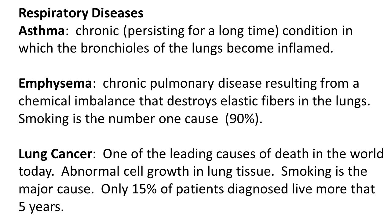 Respiratory Diseases Asthma: chronic (persisting for a long time) condition in which the bronchioles of the lungs become inflamed. Emphysema: chronic