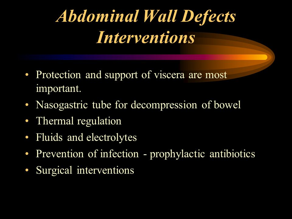 Abdominal Wall Defects Interventions Protection and support of viscera are most important.