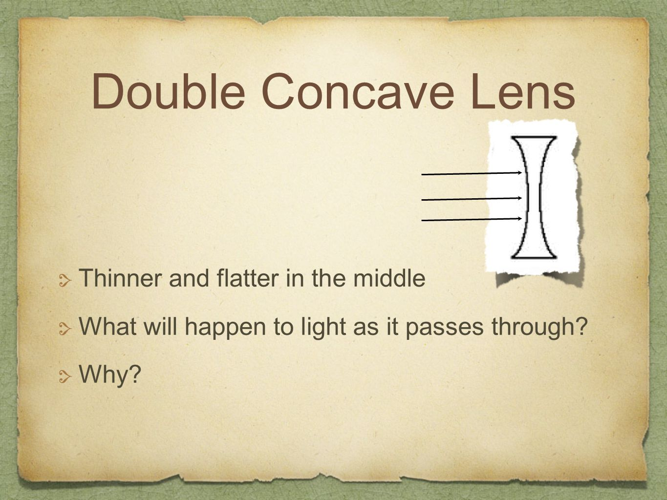 Double Concave Lens Thinner and flatter in the middle What will happen to light as it passes through? Why?