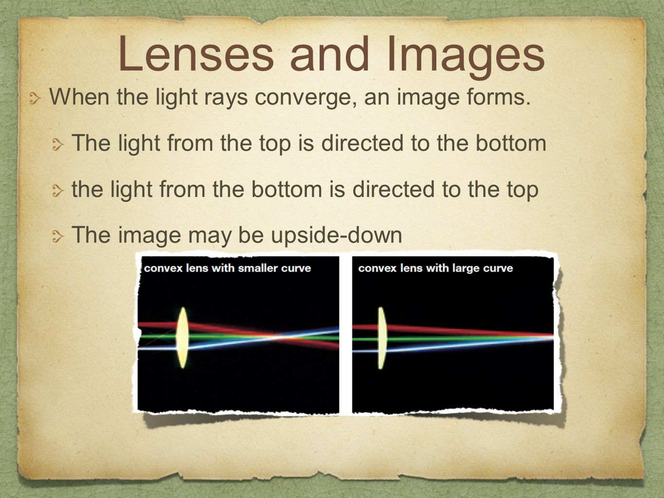 Lenses and Images When the light rays converge, an image forms. The light from the top is directed to the bottom the light from the bottom is directed